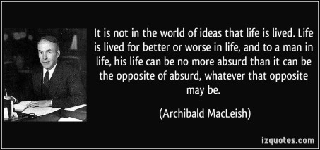 quote-it-is-not-in-the-world-of-ideas-that-life-is-lived-life-is-lived-for-better-or-worse-in-life-and-archibald-macleish-117028