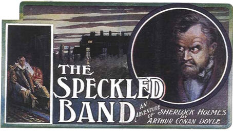 the speckled band 11 essay The speckled band essay examples 12 total results a comparative review of the speckled band by arhur conan doyle and the lamb to slaughter by roald dahl 1,593 words 4 pages.